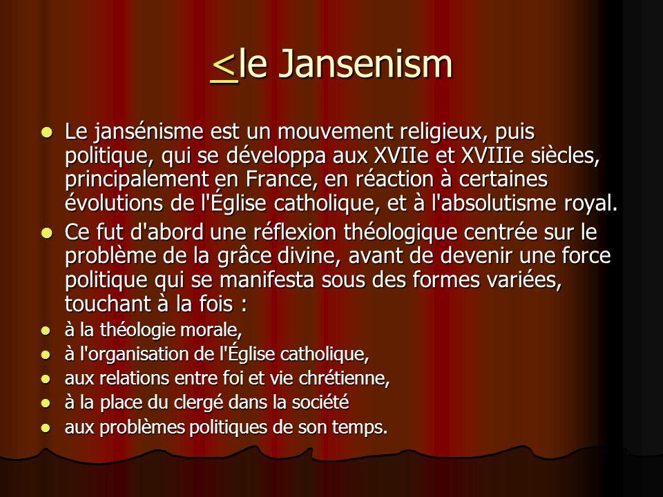 <<le Jansenism < Le jansénisme est un mouvement religieux, puis politique, qui se développa aux XVIIe et XVIIIe siècles, principalement en France, en