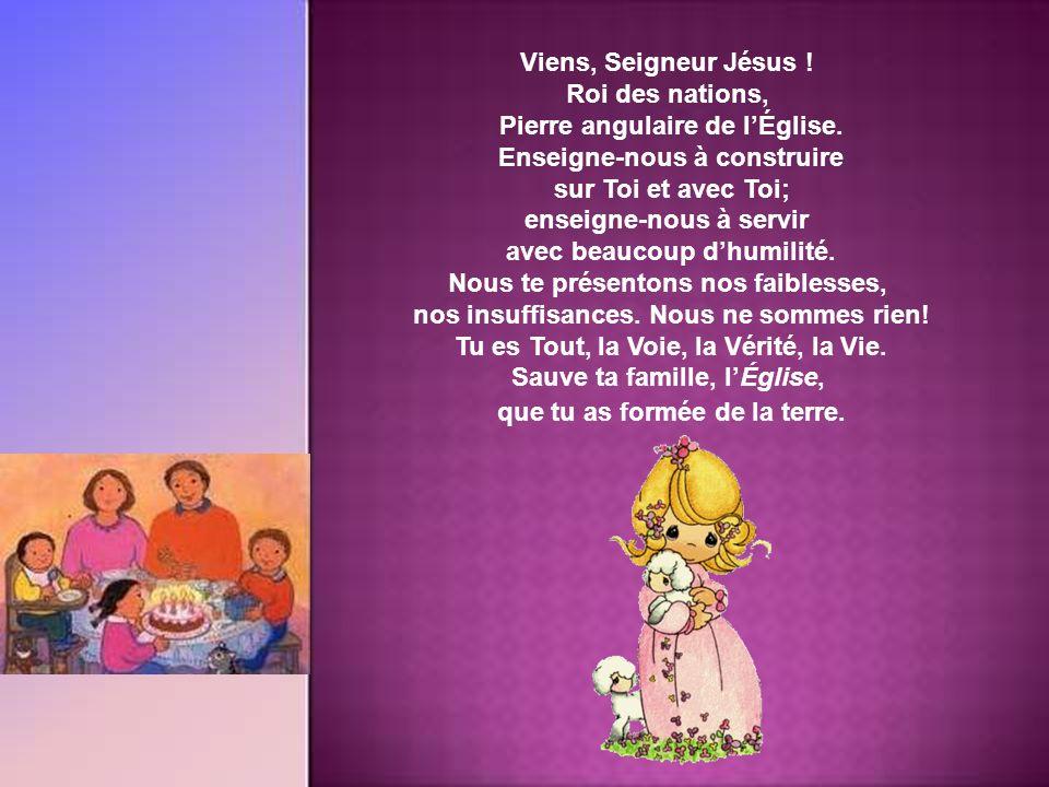 « O Roi des nations et pierre angulaire de lÉglise : viens et sauve lhomme que tu as formé de la terre ! » Viens, Seigneur Jésus ! Rends notre famille