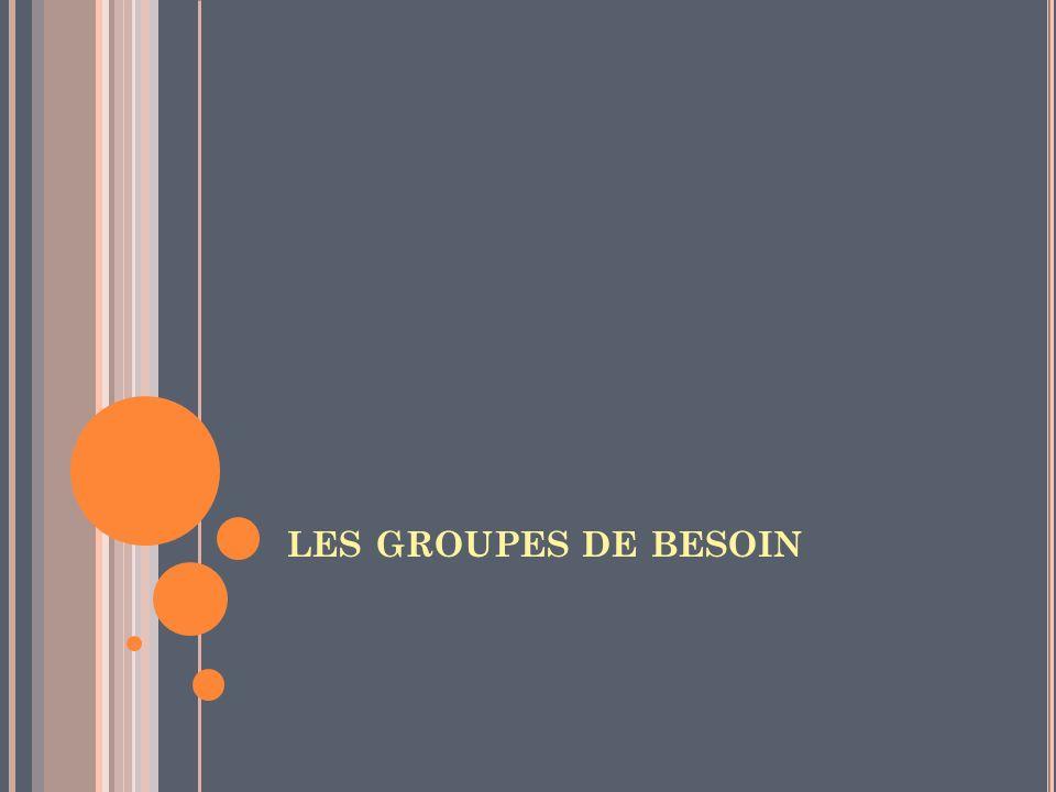 LES GROUPES DE BESOIN