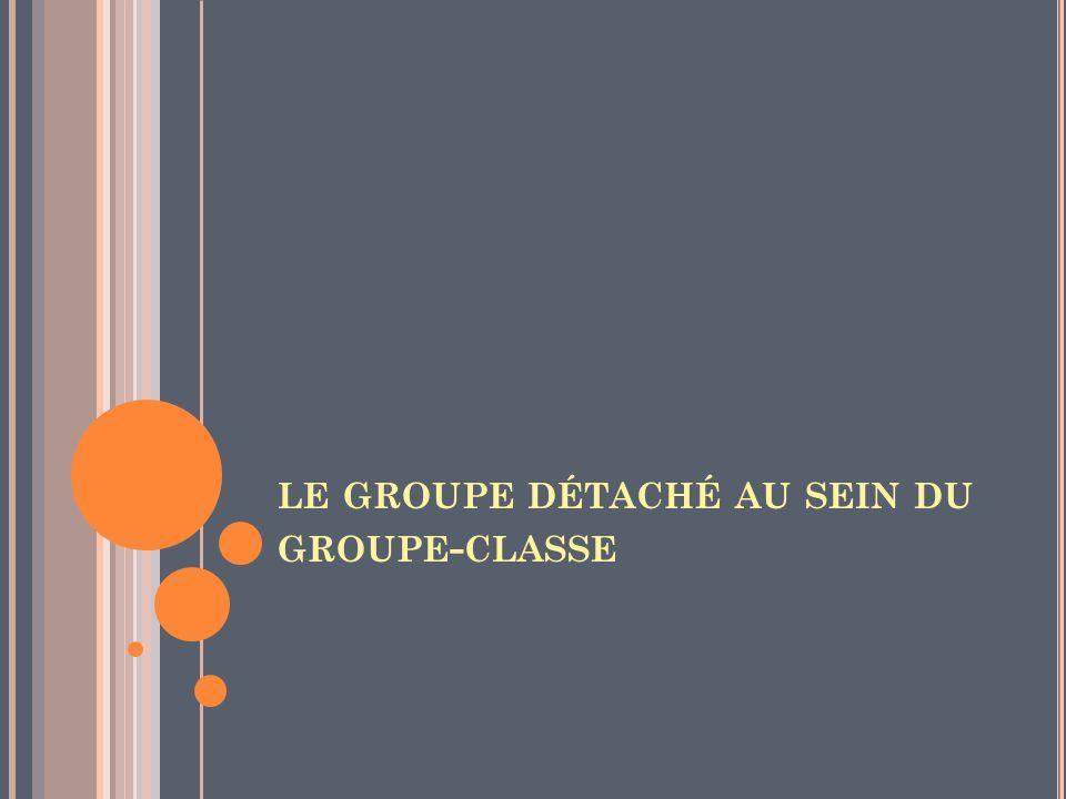 LE GROUPE DÉTACHÉ AU SEIN DU GROUPE - CLASSE