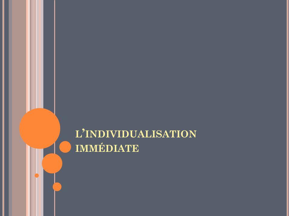 L INDIVIDUALISATION IMMÉDIATE