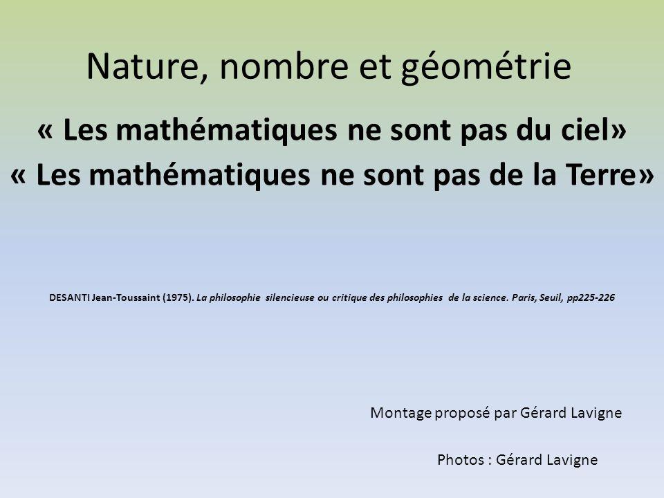 Nature, nombre et géométrie « Les mathématiques ne sont pas du ciel» « Les mathématiques ne sont pas de la Terre» DESANTI Jean-Toussaint (1975). La ph