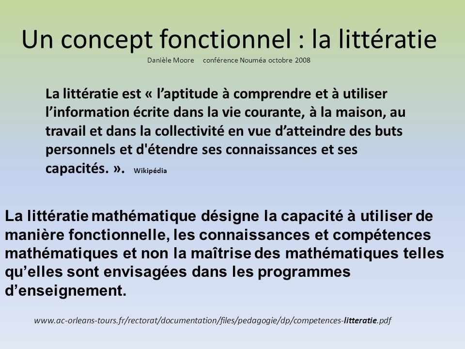 Un concept fonctionnel : la littératie Danièle Moore conférence Nouméa octobre 2008 La littératie est « laptitude à comprendre et à utiliser linformat