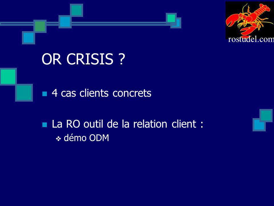 OR CRISIS ? 4 cas clients concrets La RO outil de la relation client : démo ODM rostudel.com