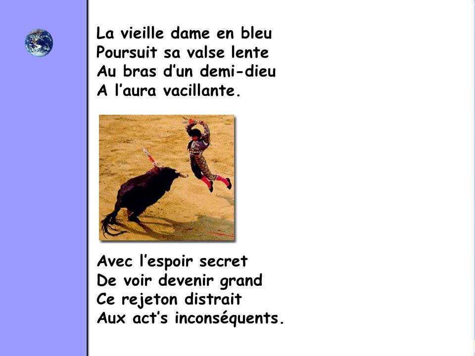 La vieille dame en bleu Poursuit sa valse lente Au bras dun demi-dieu A laura vacillante. Avec lespoir secret De voir devenir grand Ce rejeton distrai
