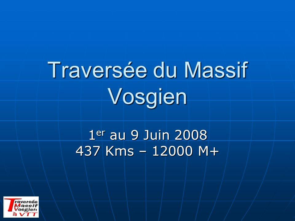 Traversée du Massif Vosgien 1 er au 9 Juin 2008 437 Kms – 12000 M+