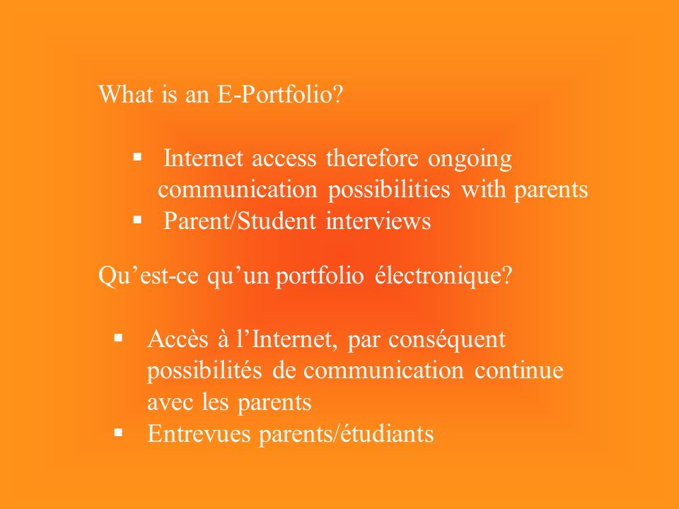 What is an E-Portfolio? Internet access therefore ongoing communication possibilities with parents Parent/Student interviews Quest-ce quun portfolio é