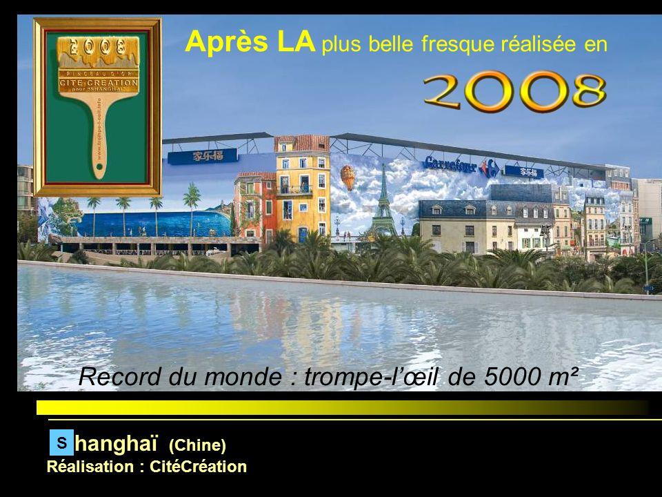 hanghaï (Chine) Réalisation : CitéCréation S Record du monde : trompe-lœil de 5000 m² Après LA plus belle fresque réalisée en