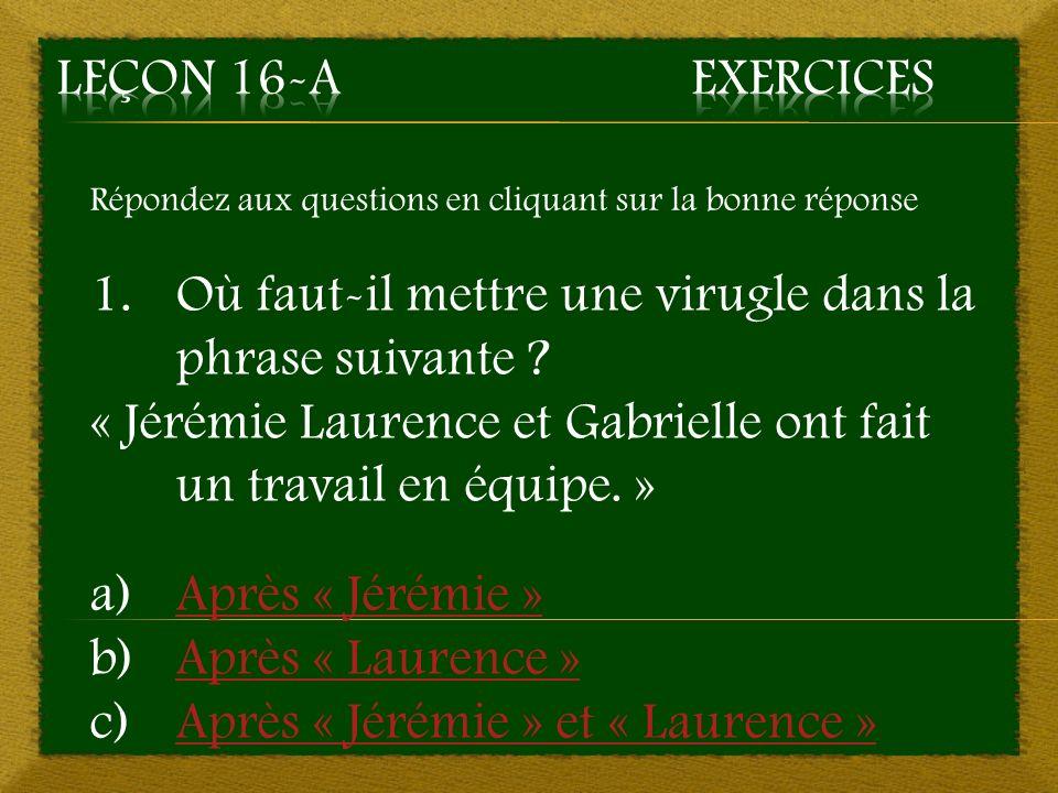 Répondez aux questions en cliquant sur la bonne réponse 1.Où faut-il mettre une virugle dans la phrase suivante .