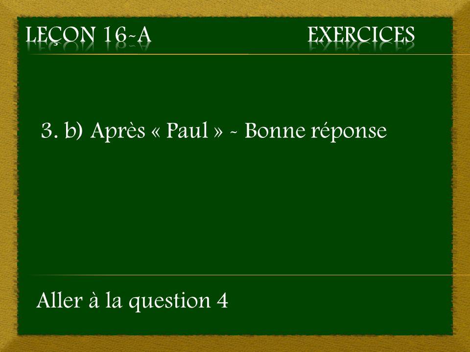 3. b) Après « Paul » - Bonne réponse Aller à la question 4