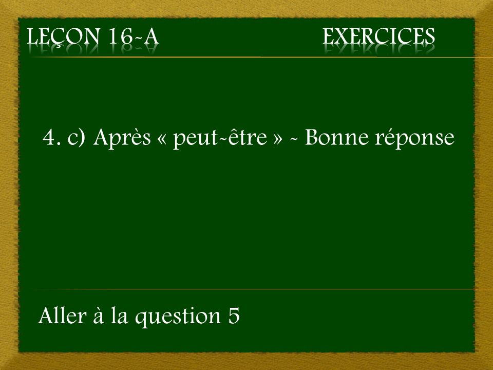 Répondez aux questions en cliquant sur la bonne réponse 5.
