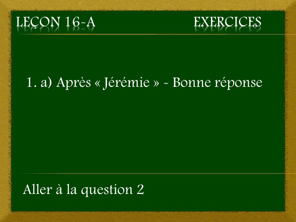 1. b) Après Laurence – Mauvaise réponse Retourner à la question 1