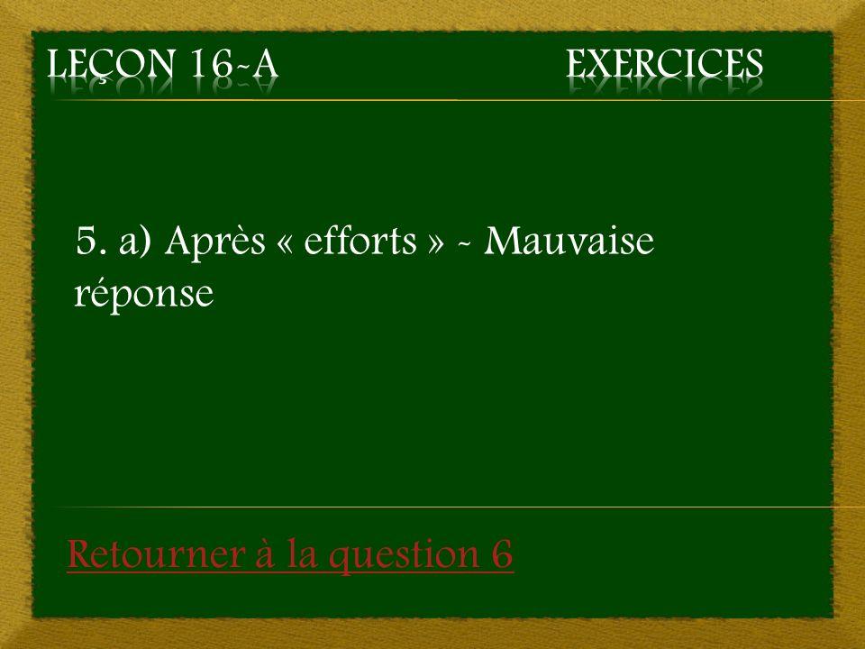 5. a) Après « efforts » - Mauvaise réponse Retourner à la question 6