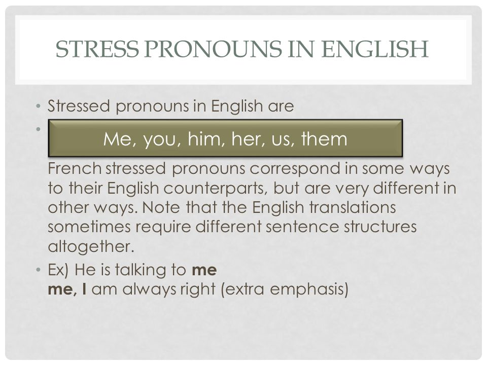 STRESS PRONOUNS IN ENGLISH Stressed pronouns in English are French stressed pronouns correspond in some ways to their English counterparts, but are very different in other ways.