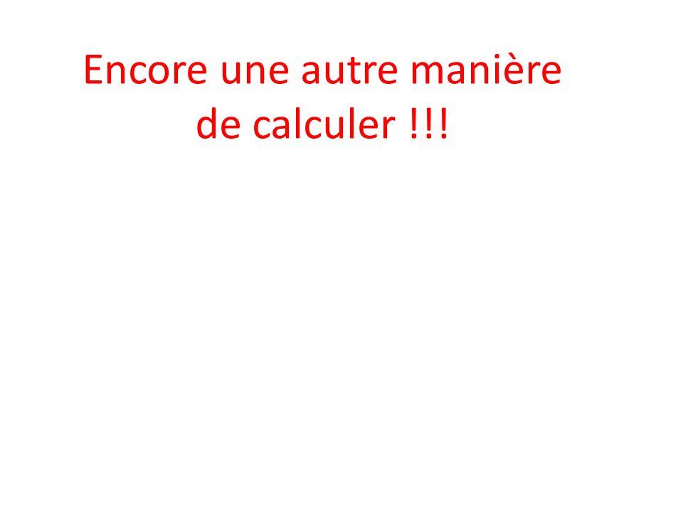 Encore une autre manière de calculer !!!