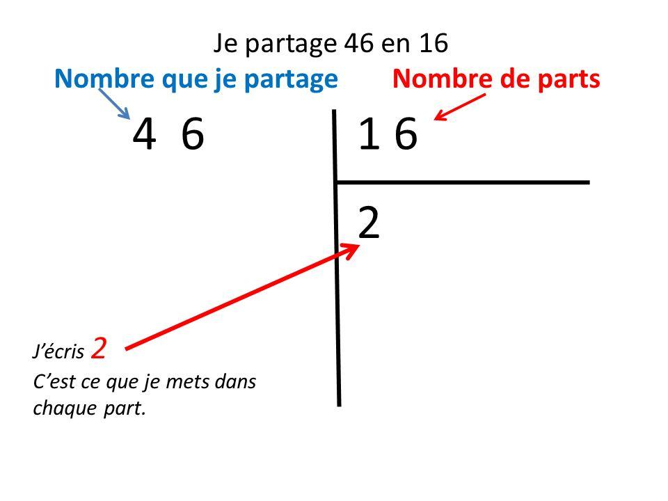 Je partage 46 en 16 Nombre que je partage Nombre de parts 1 64 6 Jécris 2 Cest ce que je mets dans chaque part. 2