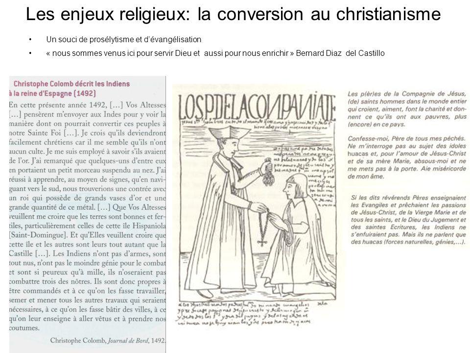 Les enjeux religieux: la conversion au christianisme Un souci de prosélytisme et dévangélisation « nous sommes venus ici pour servir Dieu et aussi pou