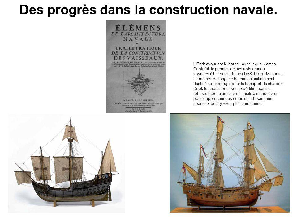 Des progrès dans la construction navale. LEndeavour est le bateau avec lequel James Cook fait le premier de ses trois grands voyages à but scientifiqu