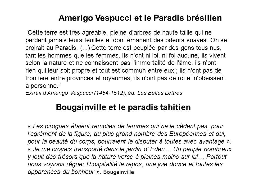 Bougainville et le paradis tahitien « Les pirogues étaient remplies de femmes qui ne le cèdent pas, pour l agrément de la figure, au plus grand nombre des Européennes et qui, pour la beauté du corps, pourraient le disputer à toutes avec avantage ».