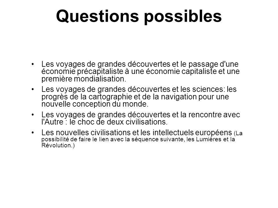 Questions possibles Les voyages de grandes découvertes et le passage d une économie précapitaliste à une économie capitaliste et une première mondialisation.
