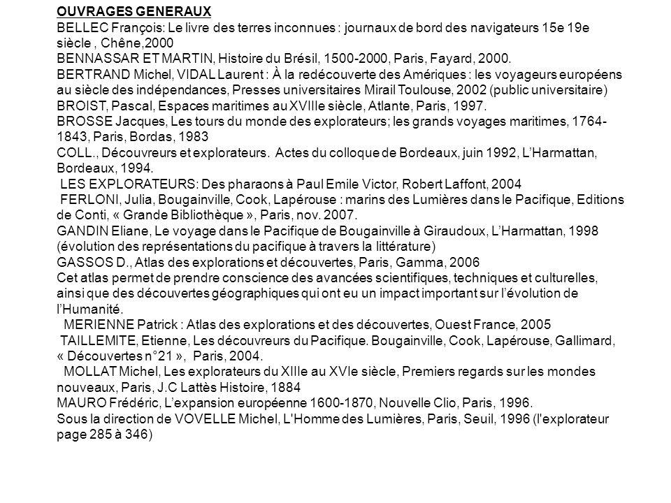 OUVRAGES GENERAUX BELLEC François: Le livre des terres inconnues : journaux de bord des navigateurs 15e 19e siècle, Chêne,2000 BENNASSAR ET MARTIN, Histoire du Brésil, 1500-2000, Paris, Fayard, 2000.