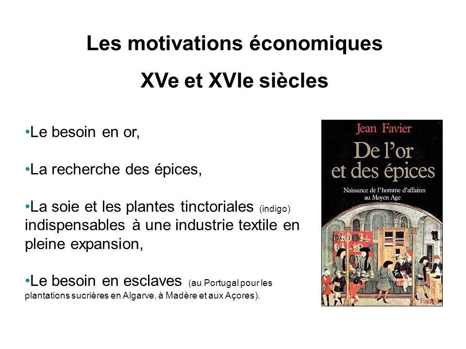 Les motivations économiques XVe et XVIe siècles Le besoin en or, La recherche des épices, La soie et les plantes tinctoriales (indigo) indispensables