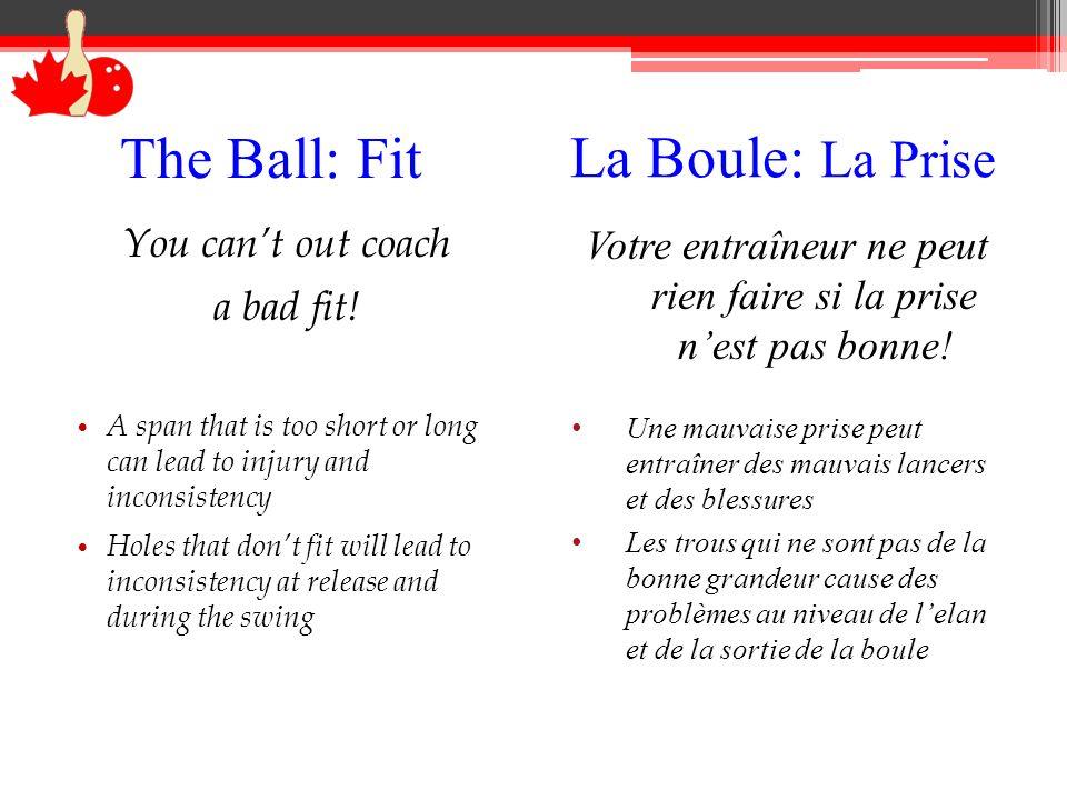 The Ball: Core Angles La Boule: langle du noyau More/Plus Vertical: More length, stronger backend Plus de longueur, finition plus forte More/Plus Horizontal: Earlier roll, more control Roule plus tôt, permet plus de contrôle