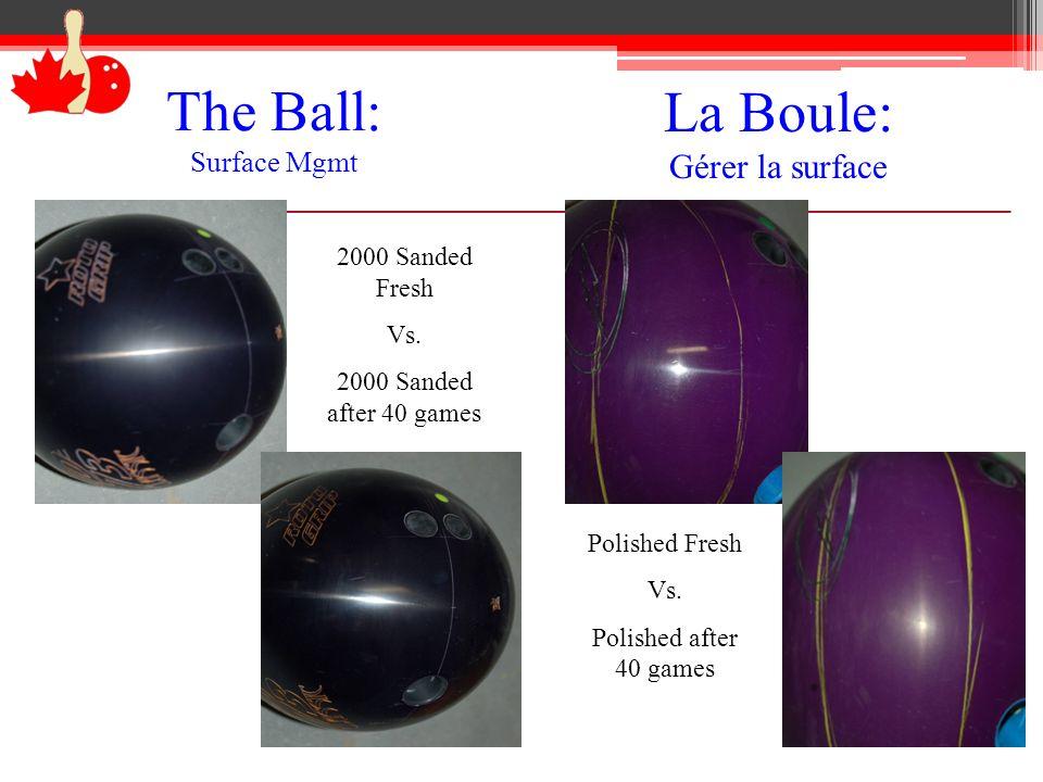 The Ball: Surface Mgmt La Boule: Gérer la surface 2000 Sanded Fresh Vs. 2000 Sanded after 40 games Polished Fresh Vs. Polished after 40 games
