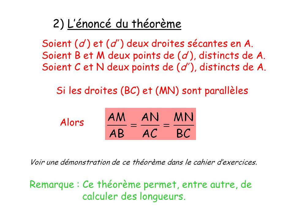 2) Lénoncé du théorème Soient (d ) et (d ) deux droites sécantes en A. Soient B et M deux points de (d ), distincts de A. Soient C et N deux points de