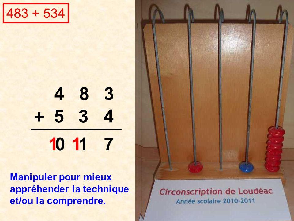 4 8 3 + 483 + 534 4 7 3 11 5 01 Manipuler pour mieux appréhender la technique et/ou la comprendre.