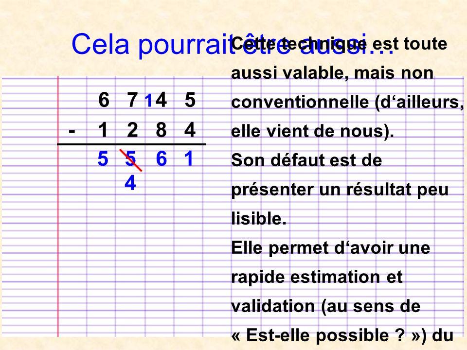 Cela pourrait être aussi… 6 7 4 5 - 1 2 8 4 1655 4 1 Cette technique est toute aussi valable, mais non conventionnelle (dailleurs, elle vient de nous).