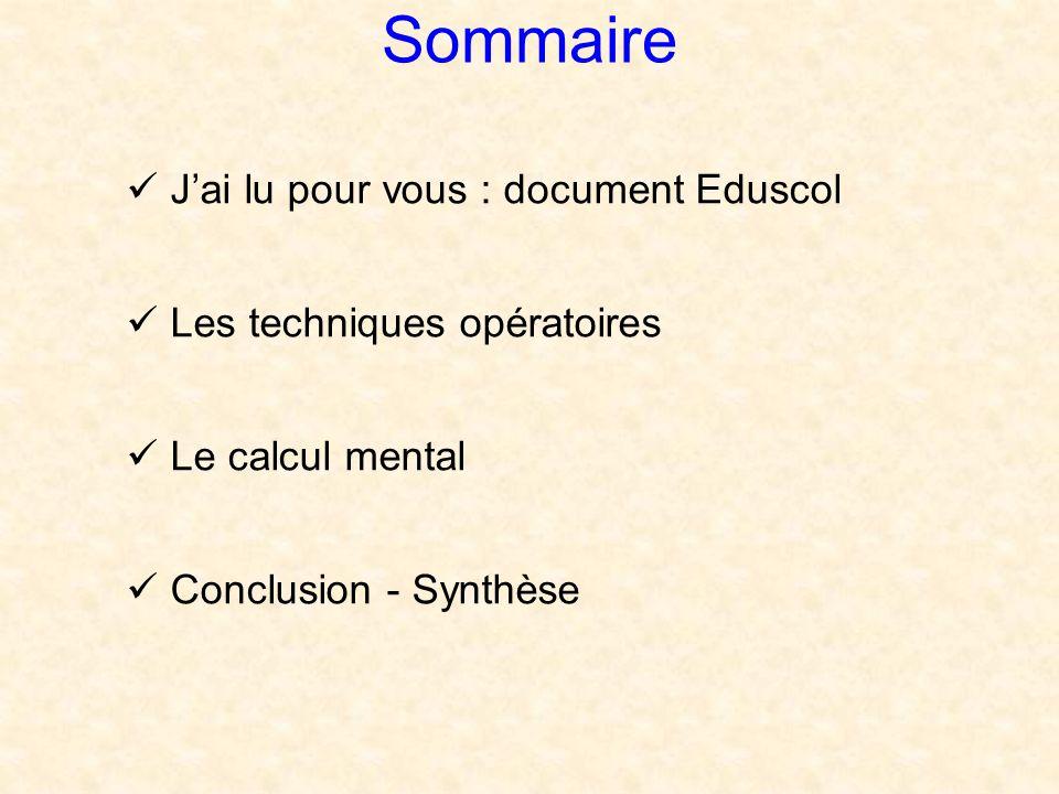 Sommaire Jai lu pour vous : document Eduscol Les techniques opératoires Le calcul mental Conclusion - Synthèse