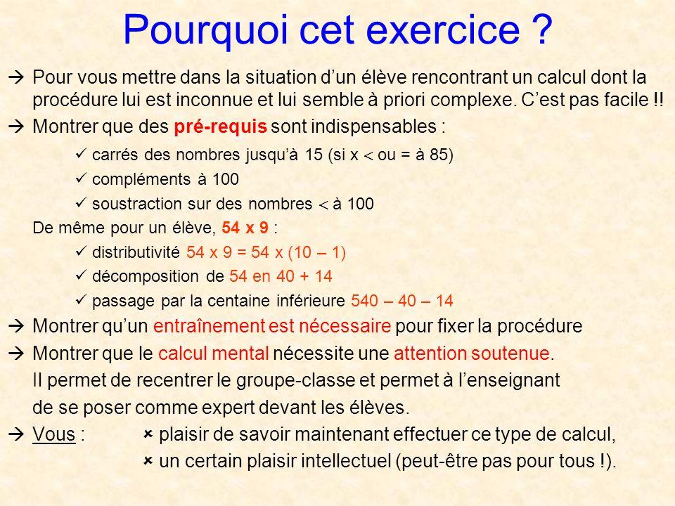 Pourquoi cet exercice ? Pour vous mettre dans la situation dun élève rencontrant un calcul dont la procédure lui est inconnue et lui semble à priori c