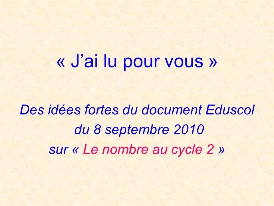 « Jai lu pour vous » Des idées fortes du document Eduscol du 8 septembre 2010 sur « Le nombre au cycle 2 »