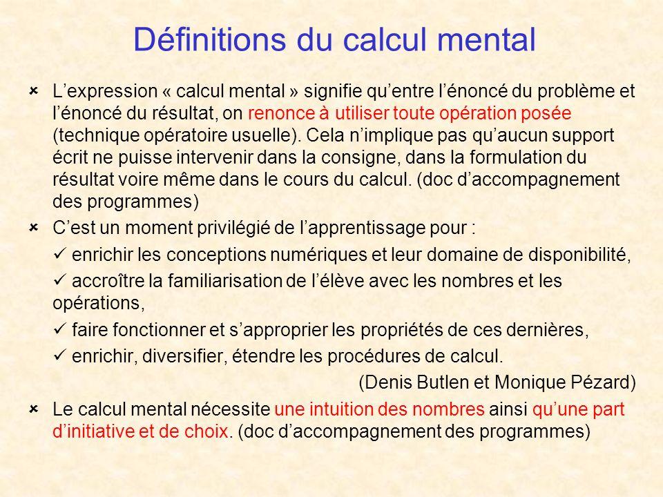 Définitions du calcul mental Lexpression « calcul mental » signifie quentre lénoncé du problème et lénoncé du résultat, on renonce à utiliser toute opération posée (technique opératoire usuelle).