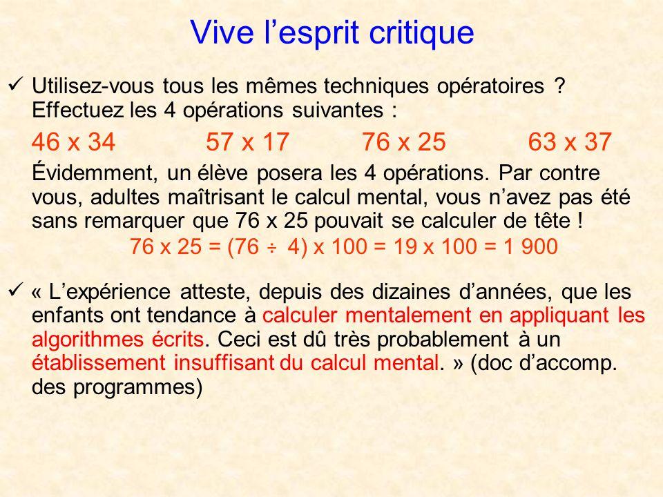 Vive lesprit critique Utilisez-vous tous les mêmes techniques opératoires ? Effectuez les 4 opérations suivantes : 46 x 3457 x 17 76 x 25 63 x 37 Évid