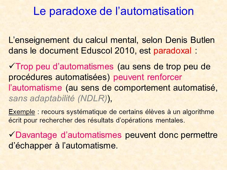 Le paradoxe de lautomatisation Lenseignement du calcul mental, selon Denis Butlen dans le document Eduscol 2010, est paradoxal : Trop peu dautomatisme