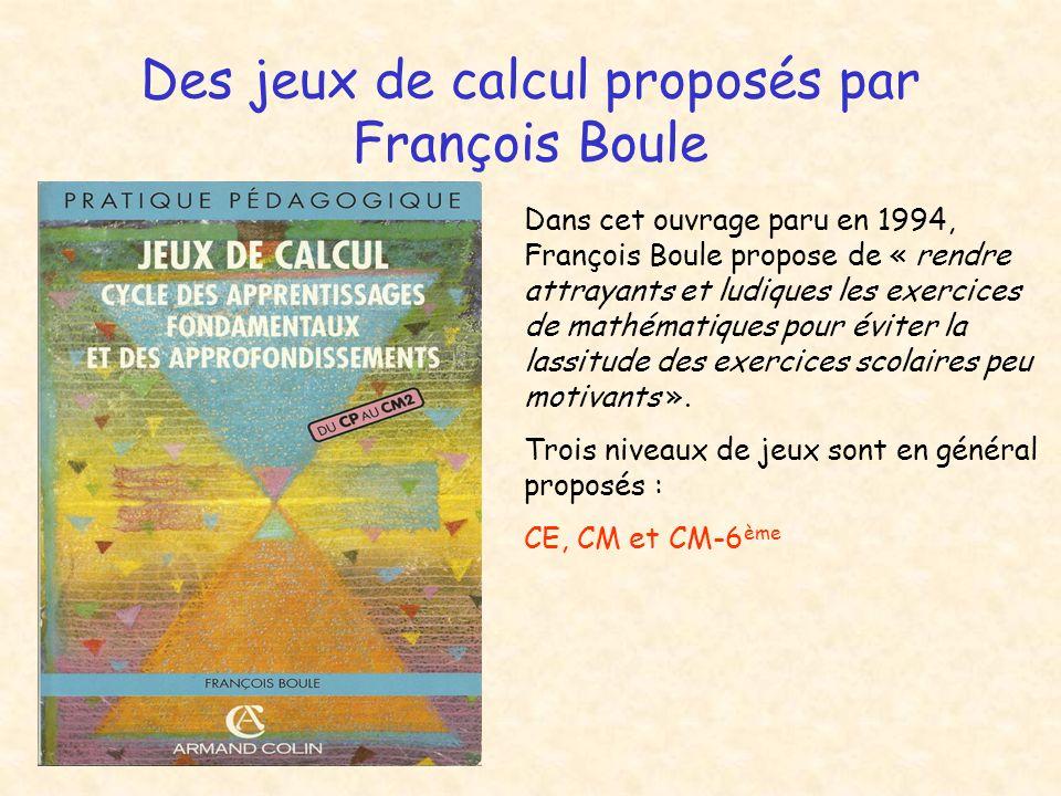 Des jeux de calcul proposés par François Boule Dans cet ouvrage paru en 1994, François Boule propose de « rendre attrayants et ludiques les exercices de mathématiques pour éviter la lassitude des exercices scolaires peu motivants ».