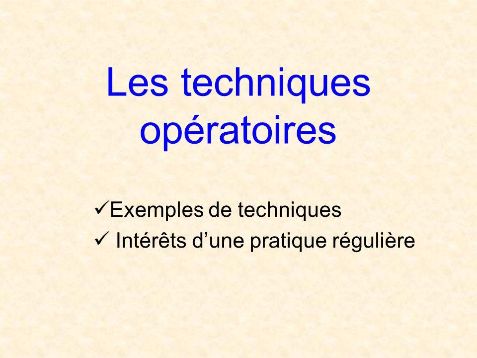 Les techniques opératoires Exemples de techniques Intérêts dune pratique régulière