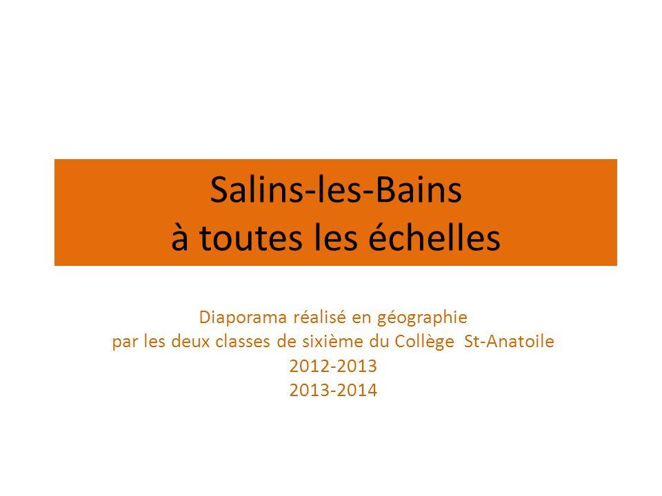 Salins-les-Bains à toutes les échelles Diaporama réalisé en géographie par les deux classes de sixième du Collège St-Anatoile 2012-2013 2013-2014