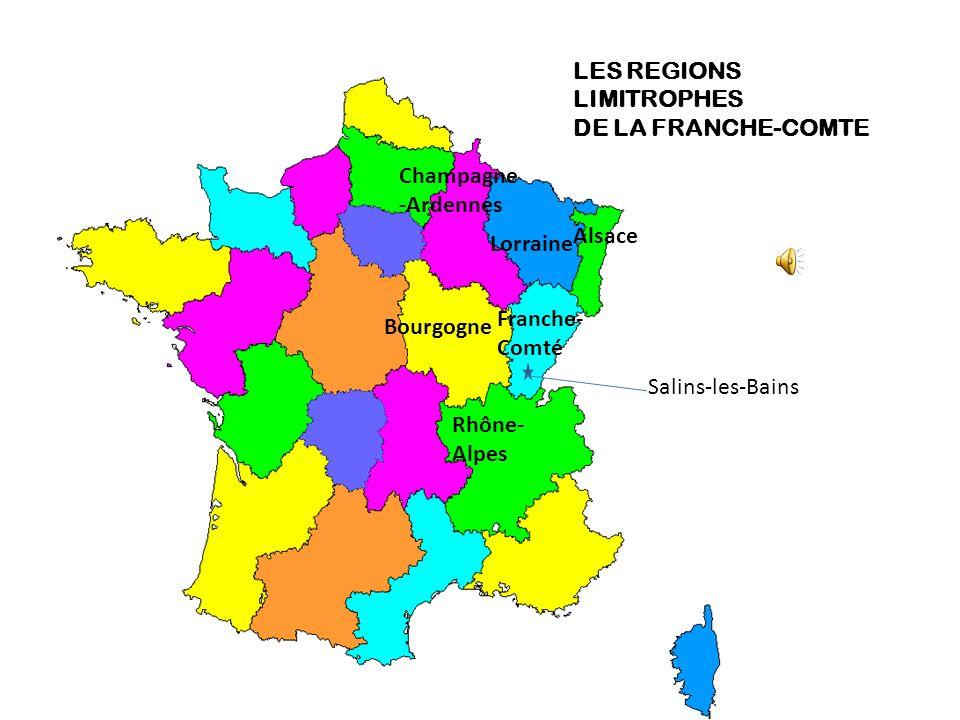 Lorraine Alsace Bourgogne Franche- Comté Rhône- Alpes Champagne -Ardennes LES REGIONS LIMITROPHES DE LA FRANCHE-COMTE Salins-les-Bains