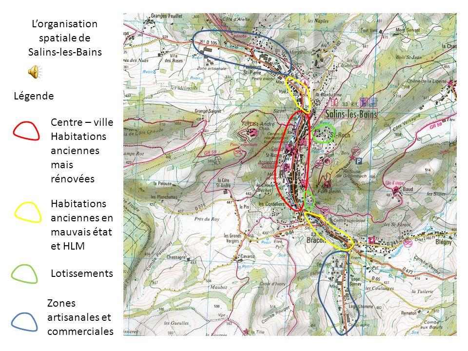 Lorganisation spatiale de Salins-les-Bains Légende Centre – ville Habitations anciennes mais rénovées Habitations anciennes en mauvais état et HLM Lot