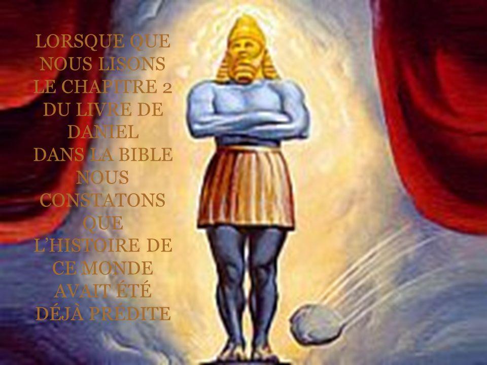LORSQUE QUE NOUS LISONS LE CHAPITRE 2 DU LIVRE DE DANIEL DANS LA BIBLE NOUS CONSTATONS QUE LHISTOIRE DE CE MONDE AVAIT ÉTÉ DÉJÀ PRÉDITE