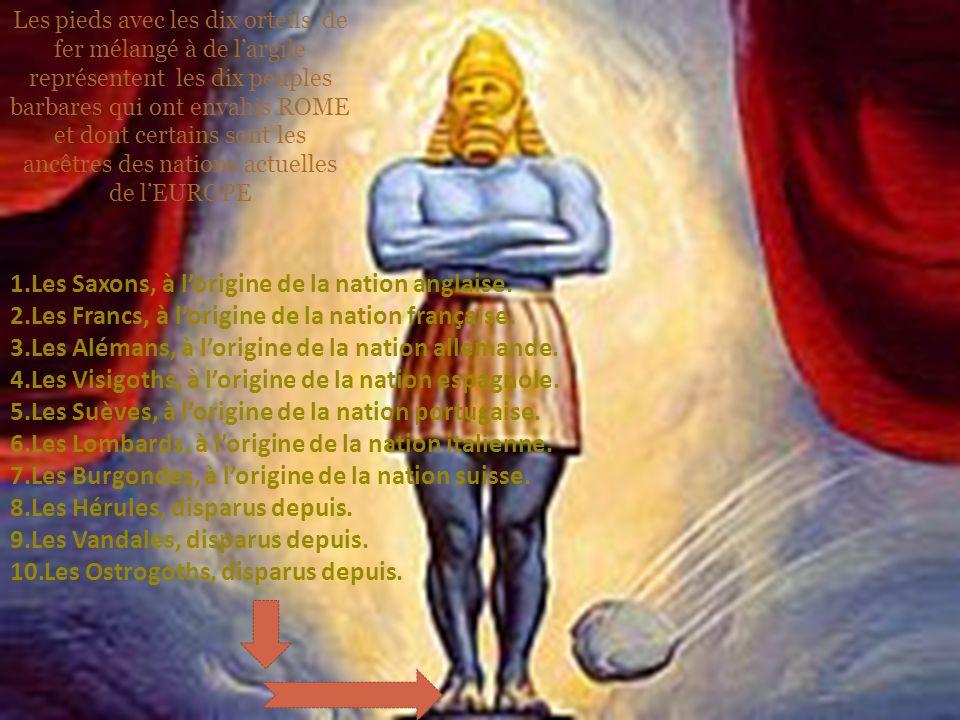 Les pieds avec les dix orteils de fer mélangé à de largile représentent les dix peuples barbares qui ont envahis ROME et dont certains sont les ancêtr