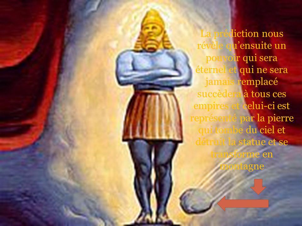 La prédiction nous révèle quensuite un pouvoir qui sera éternel et qui ne sera jamais remplacé succèdera à tous ces empires et celui-ci est représenté