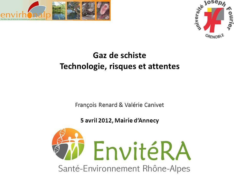 Gaz de schiste Technologie, risques et attentes François Renard & Valérie Canivet 5 avril 2012, Mairie dAnnecy