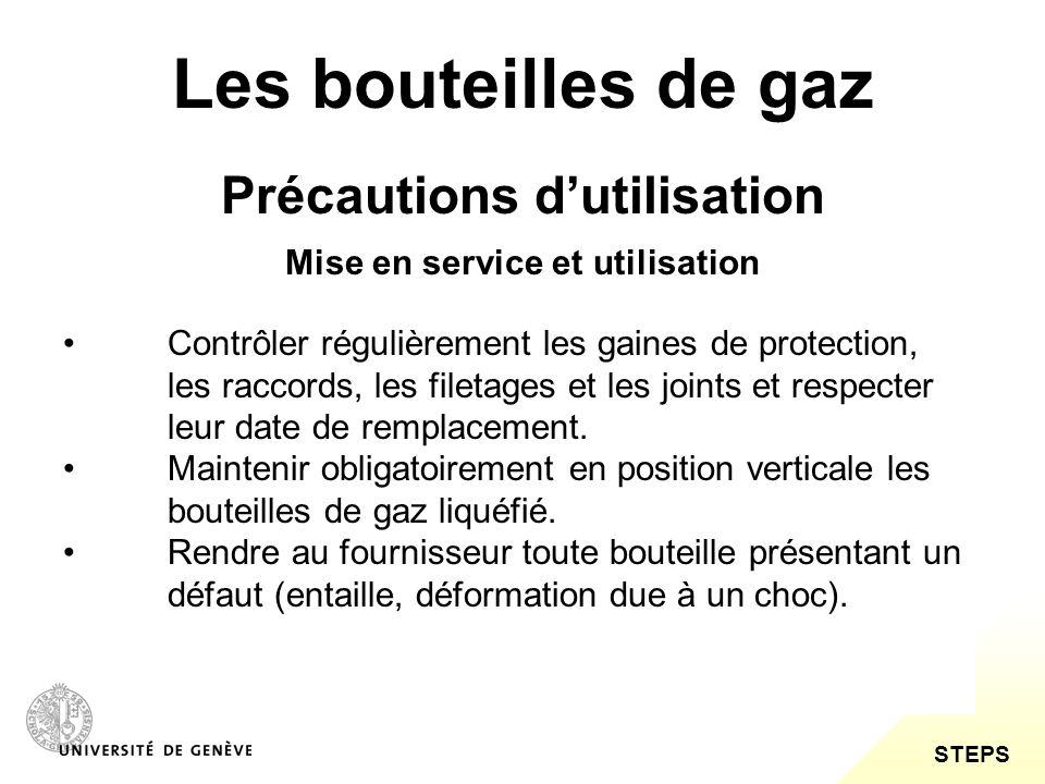STEPS Les bouteilles de gaz Précautions dutilisation Contrôler régulièrement les gaines de protection, les raccords, les filetages et les joints et re