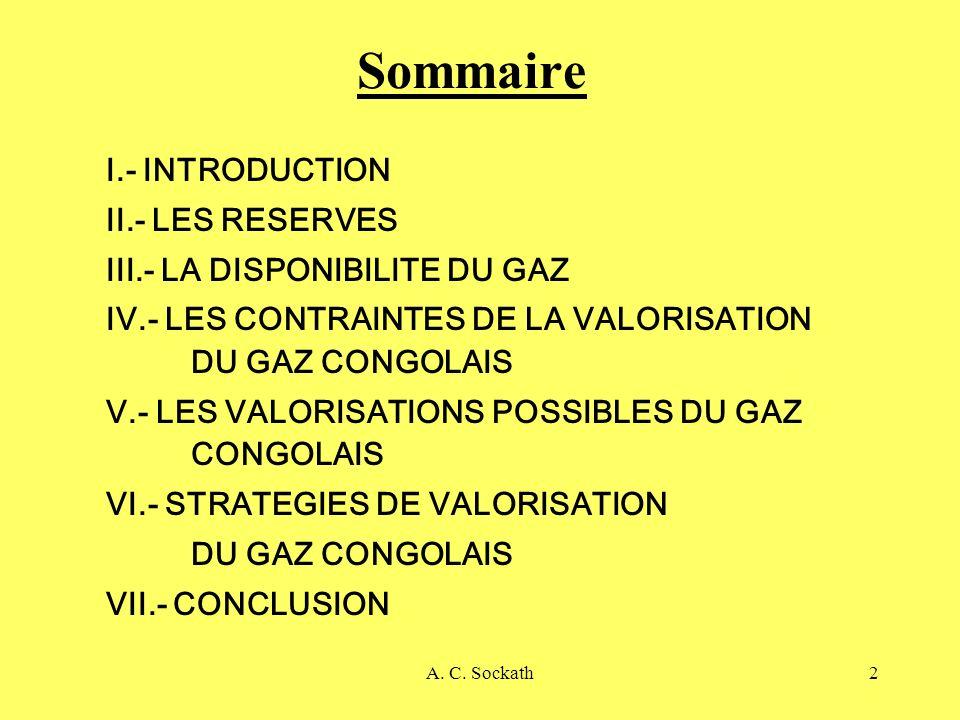 A. C. Sockath2 Sommaire I.- INTRODUCTION II.- LES RESERVES III.- LA DISPONIBILITE DU GAZ IV.- LES CONTRAINTES DE LA VALORISATION DU GAZ CONGOLAIS V.-
