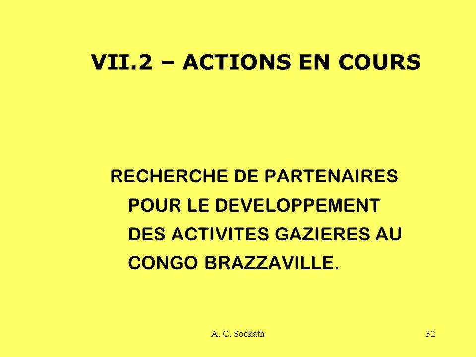 A. C. Sockath32 VII.2 – ACTIONS EN COURS RECHERCHE DE PARTENAIRES POUR LE DEVELOPPEMENT DES ACTIVITES GAZIERES AU CONGO BRAZZAVILLE.