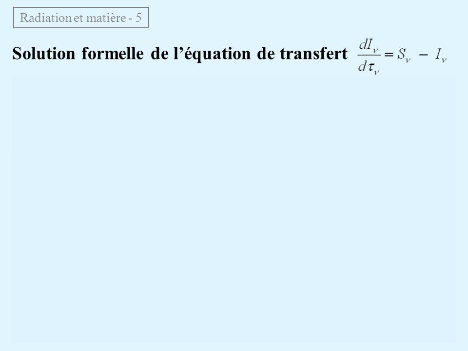 Solution formelle de léquation de transfert Multiplions les 2 membres par Radiation et matière - 5